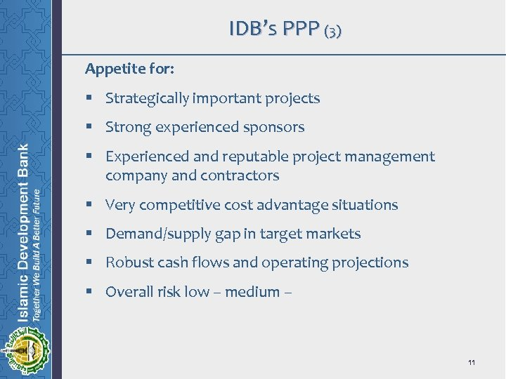 IDB's PPP (3) Appetite for: § Strategically important projects § Strong experienced sponsors §
