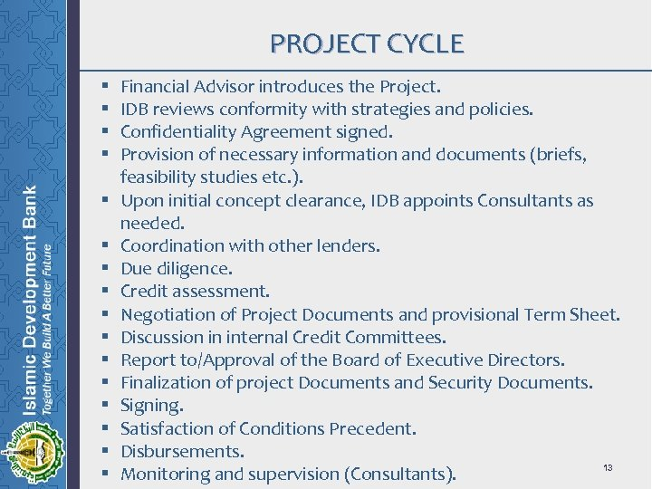 PROJECT CYCLE § § § § Financial Advisor introduces the Project. IDB reviews conformity