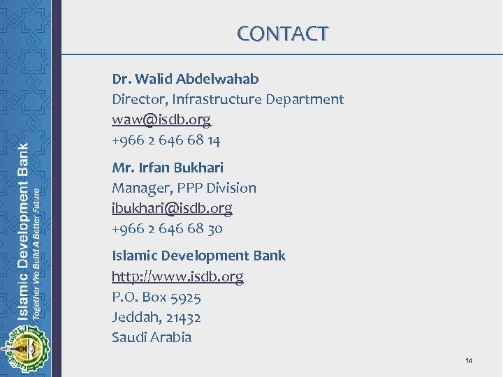 CONTACT Dr. Walid Abdelwahab Director, Infrastructure Department waw@isdb. org +966 2 646 68 14