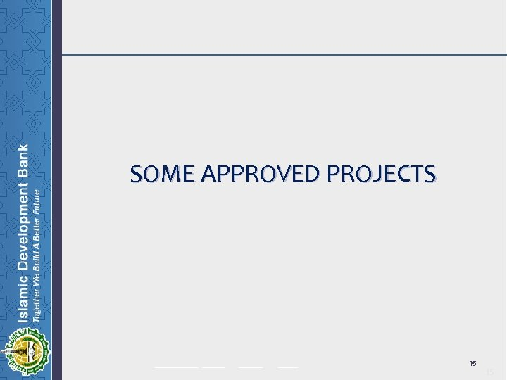 SOME APPROVED PROJECTS ______ _____ 15 15