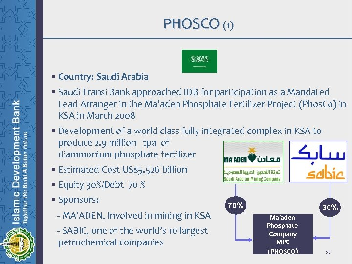 PHOSCO (1) § Country: Saudi Arabia § Saudi Fransi Bank approached IDB for participation