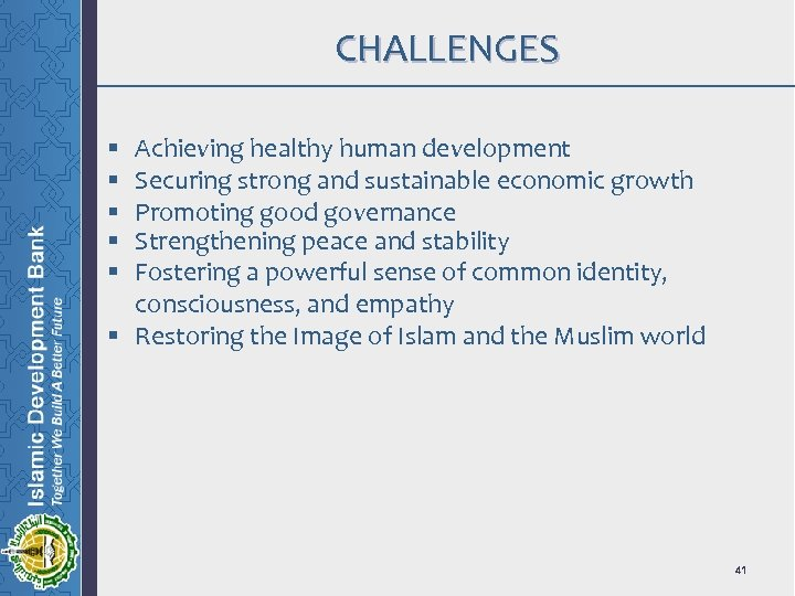 CHALLENGES Achieving healthy human development Securing strong and sustainable economic growth Promoting good governance