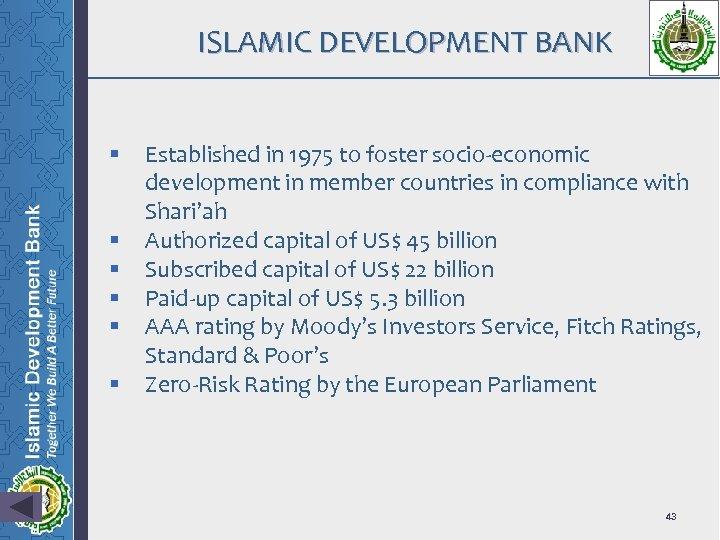 ISLAMIC DEVELOPMENT BANK § § § Established in 1975 to foster socio-economic development in