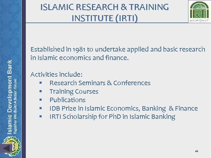 ISLAMIC RESEARCH & TRAINING INSTITUTE (IRTI) Established in 1981 to undertake applied and basic