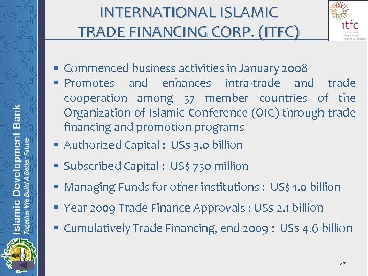 INTERNATIONAL ISLAMIC TRADE FINANCING CORP. (ITFC) § Commenced business activities in January 2008 §