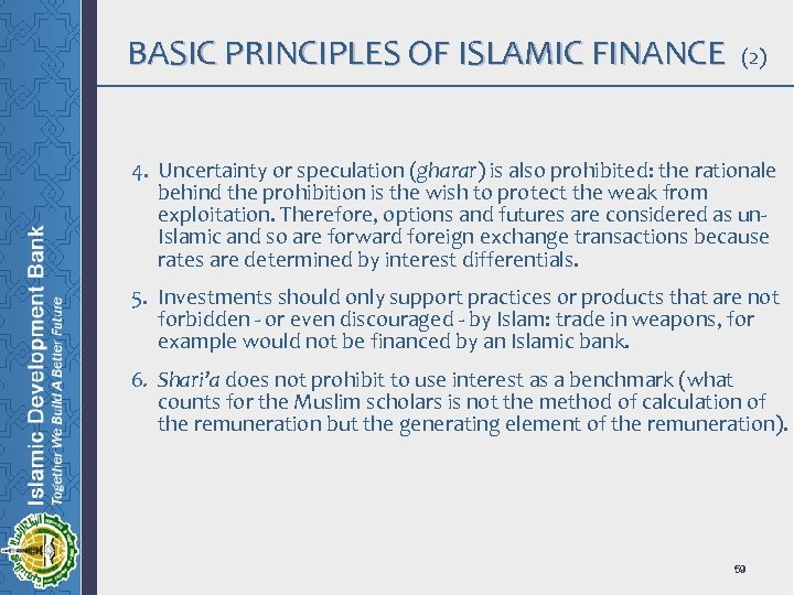 BASIC PRINCIPLES OF ISLAMIC FINANCE (2) 4. Uncertainty or speculation (gharar) is also prohibited: