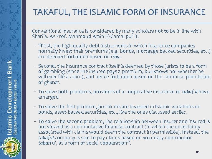 TAKAFUL, THE ISLAMIC FORM OF INSURANCE Conventional insurance is considered by many scholars not