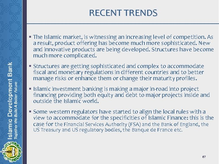 RECENT TRENDS § The Islamic market, is witnessing an increasing level of competition. As