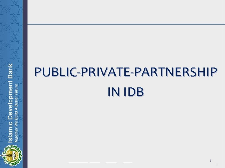 PUBLIC-PRIVATE-PARTNERSHIP IN IDB ______ _____ 8 8
