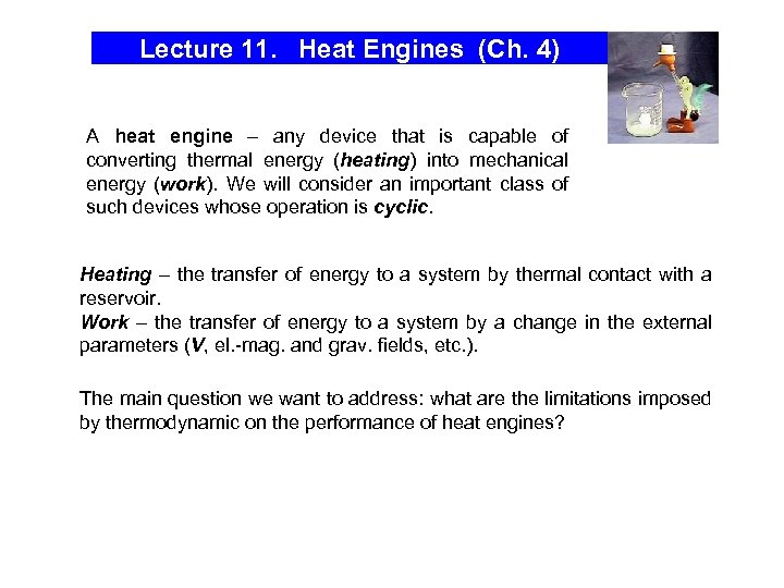 Lecture 11. Heat Engines (Ch. 4) A heat engine – any device that is