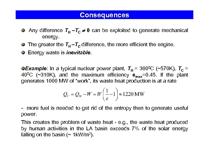 Consequences Any difference TH –TC 0 can be exploited to generate mechanical energy. The
