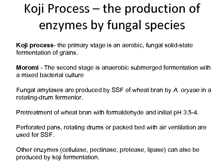 Koji Process – the production of enzymes by fungal species Koji process- the primary