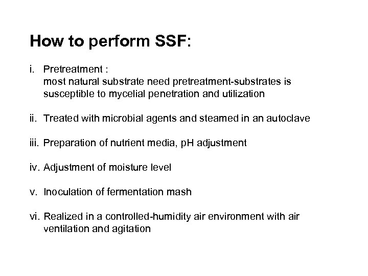 How to perform SSF: i. Pretreatment : most natural substrate need pretreatment-substrates is susceptible