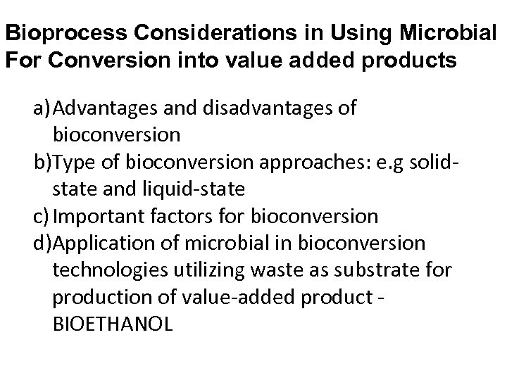 Bioprocess Considerations in Using Microbial For Conversion into value added products a) Advantages and