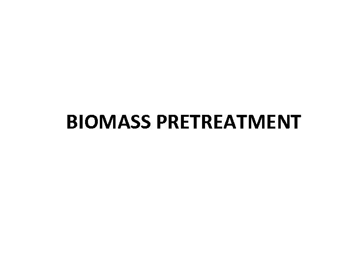 BIOMASS PRETREATMENT