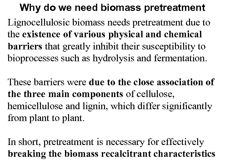 Why do we need biomass pretreatment Lignocellulosic biomass needs pretreatment due to the existence