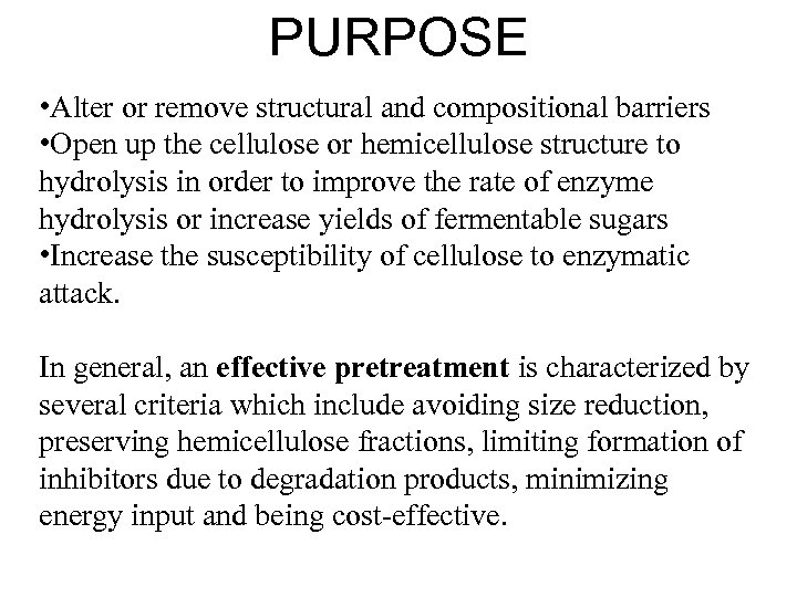 PURPOSE • Alter or remove structural and compositional barriers • Open up the cellulose