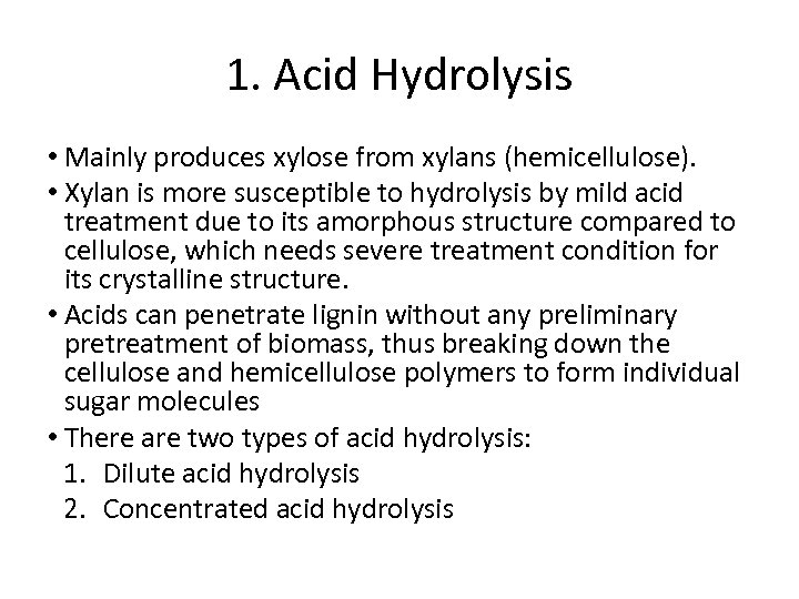 1. Acid Hydrolysis • Mainly produces xylose from xylans (hemicellulose). • Xylan is more