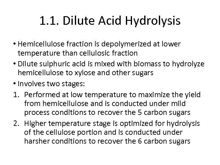 1. 1. Dilute Acid Hydrolysis • Hemicellulose fraction is depolymerized at lower temperature than