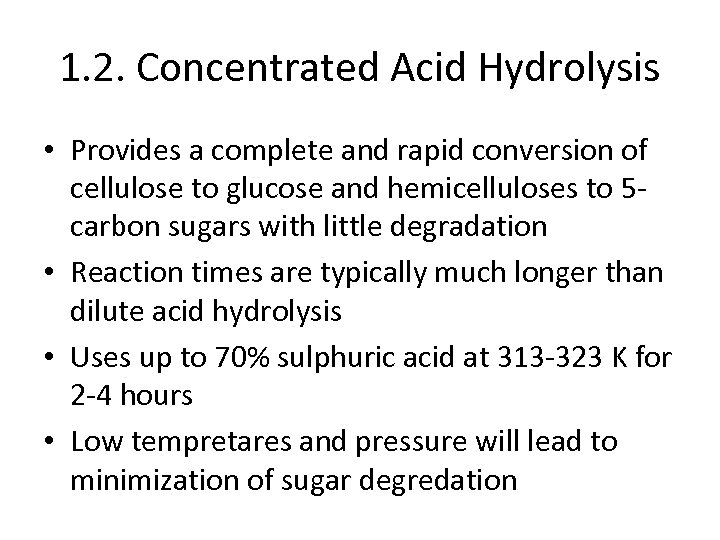 1. 2. Concentrated Acid Hydrolysis • Provides a complete and rapid conversion of cellulose