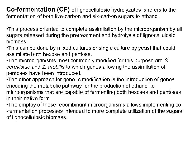 Co-fermentation (CF) of lignocellulosic hydrolyzates is refers to the fermentation of both five-carbon and