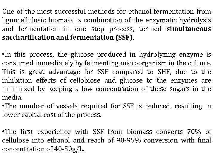 One of the most successful methods for ethanol fermentation from lignocellulosic biomass is combination