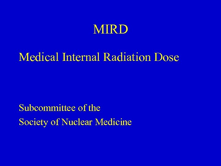 MIRD Medical Internal Radiation Dose Subcommittee of the Society of Nuclear Medicine