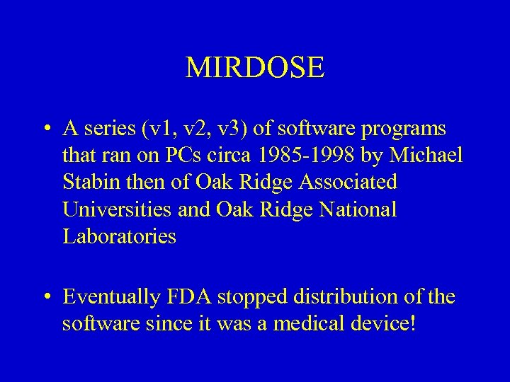 MIRDOSE • A series (v 1, v 2, v 3) of software programs that