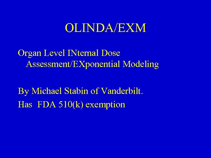OLINDA/EXM Organ Level INternal Dose Assessment/EXponential Modeling By Michael Stabin of Vanderbilt. Has FDA