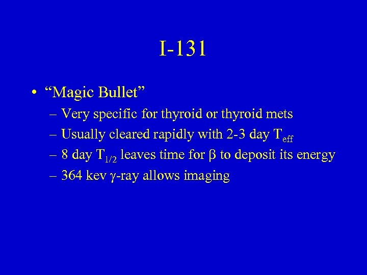 "I-131 • ""Magic Bullet"" – Very specific for thyroid mets – Usually cleared rapidly"