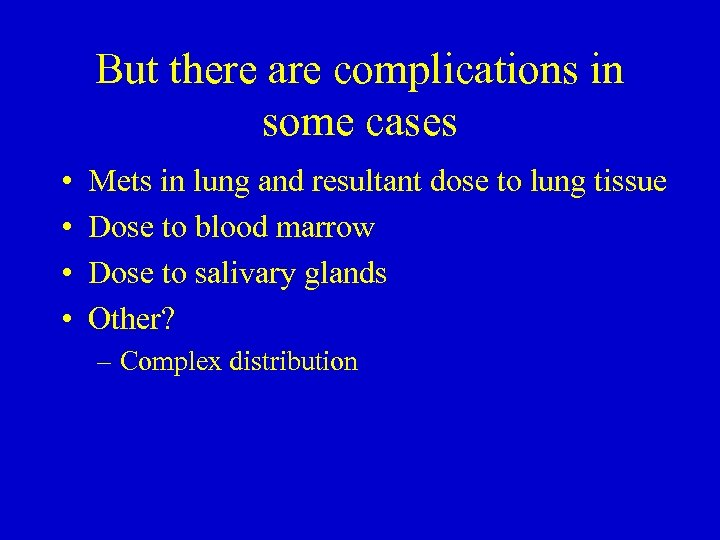 But there are complications in some cases • • Mets in lung and resultant