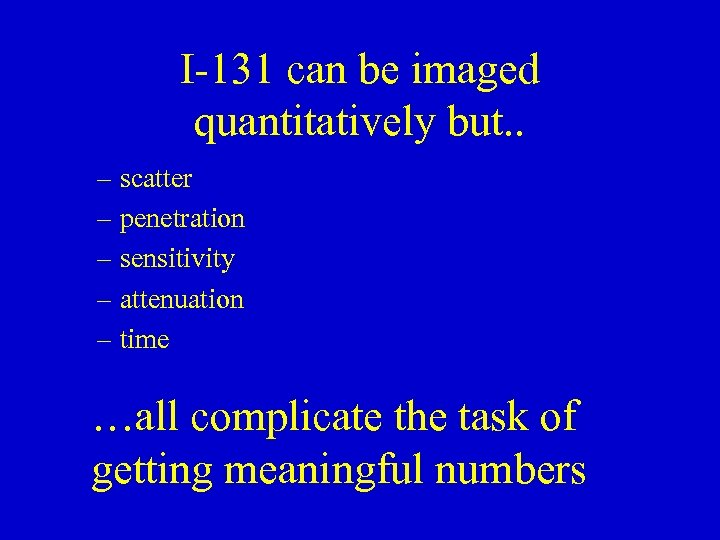 I-131 can be imaged quantitatively but. . – scatter – penetration – sensitivity –