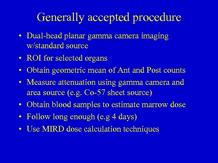 Generally accepted procedure • Dual-head planar gamma camera imaging w/standard source • ROI for