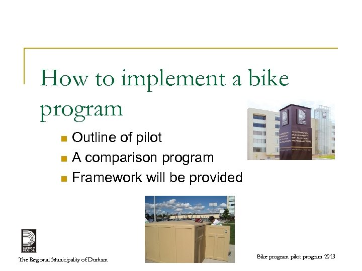 How to implement a bike program Outline of pilot n A comparison program n