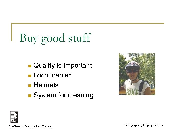 Buy good stuff Quality is important n Local dealer n Helmets n System for