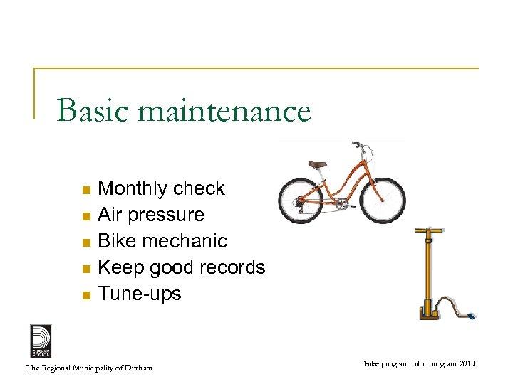Basic maintenance Monthly check n Air pressure n Bike mechanic n Keep good records