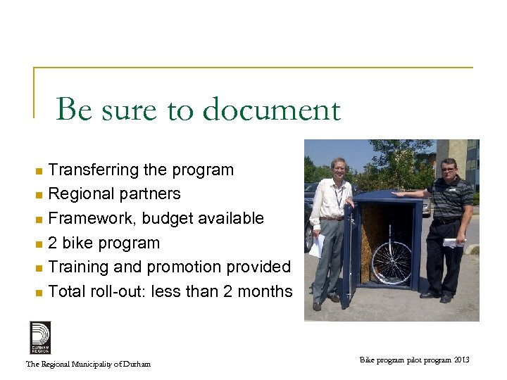 Be sure to document Transferring the program n Regional partners n Framework, budget available