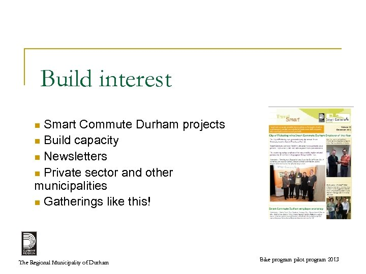 Build interest Smart Commute Durham projects n Build capacity n Newsletters n Private sector