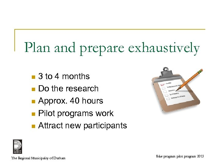 Plan and prepare exhaustively 3 to 4 months n Do the research n Approx.