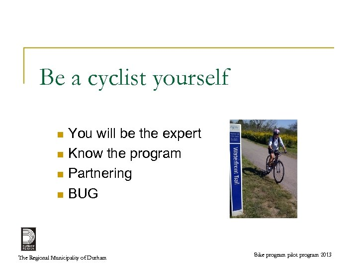 Be a cyclist yourself You will be the expert n Know the program n