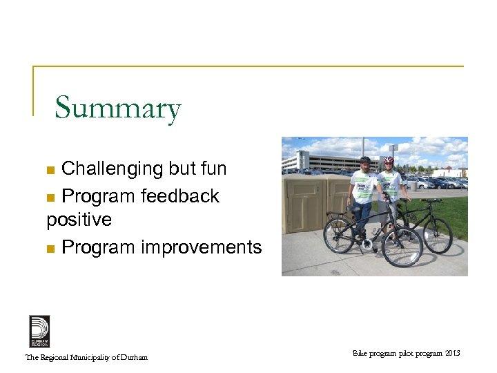 Summary Challenging but fun n Program feedback positive n Program improvements n The Regional
