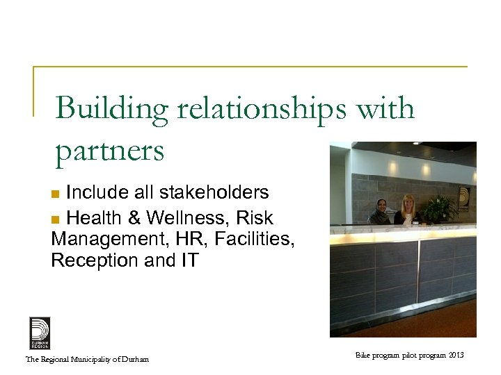 Building relationships with partners Include all stakeholders n Health & Wellness, Risk Management, HR,