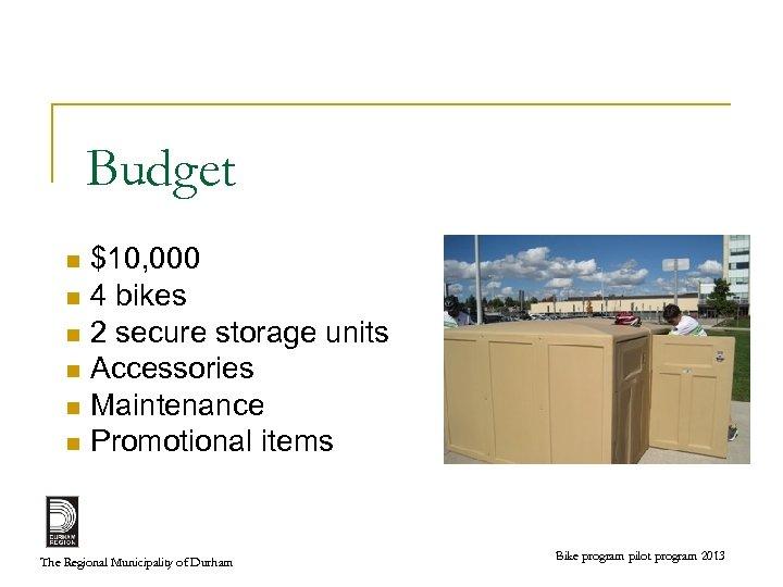Budget $10, 000 n 4 bikes n 2 secure storage units n Accessories n