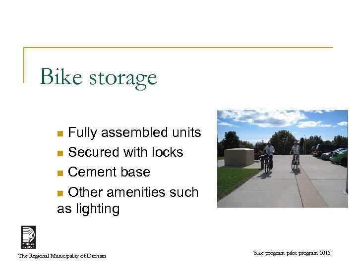 Bike storage Fully assembled units n Secured with locks n Cement base n Other