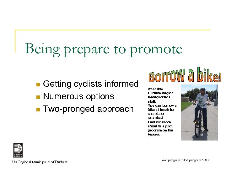 Being prepare to promote Getting cyclists informed n Numerous options n Two-pronged approach n
