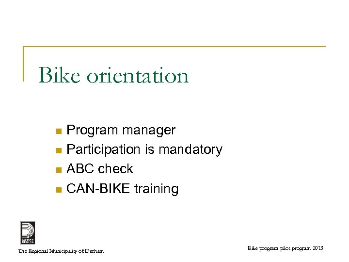 Bike orientation Program manager n Participation is mandatory n ABC check n CAN-BIKE training
