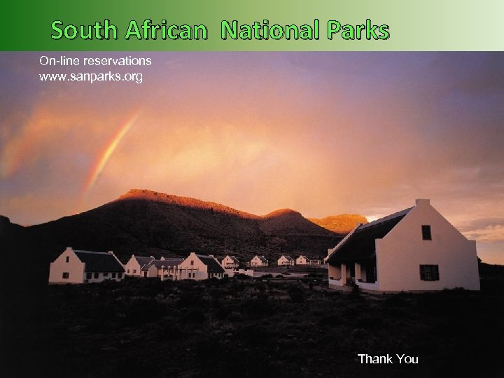 South African National Parks On-line reservations www. sanparks. org Serving the Public Thank You