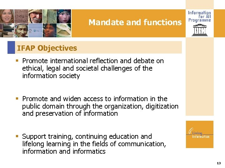 Mandate and functions IFAP Objectives Promote international reflection and debate on ethical, legal and