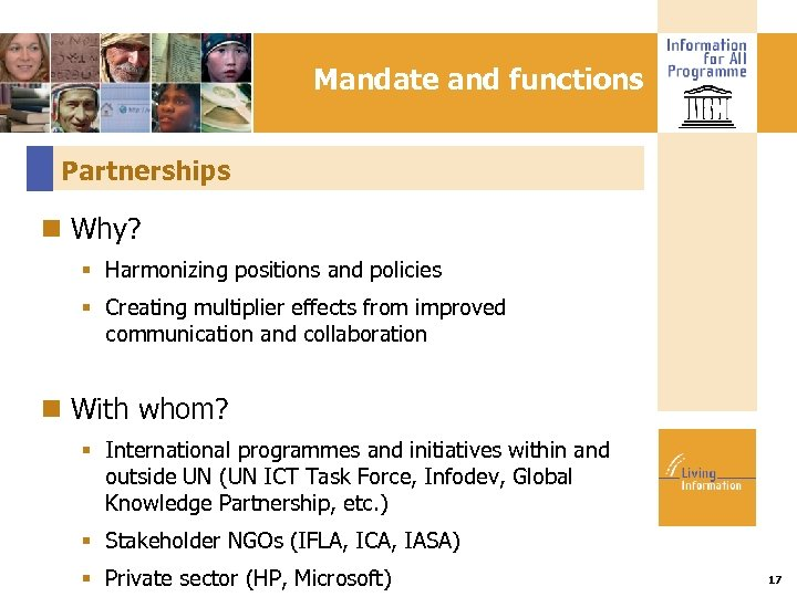 Mandate and functions Partnerships Why? Harmonizing positions and policies Creating multiplier effects from improved