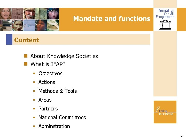 Mandate and functions Content About Knowledge Societies What is IFAP? Objectives Actions Methods &